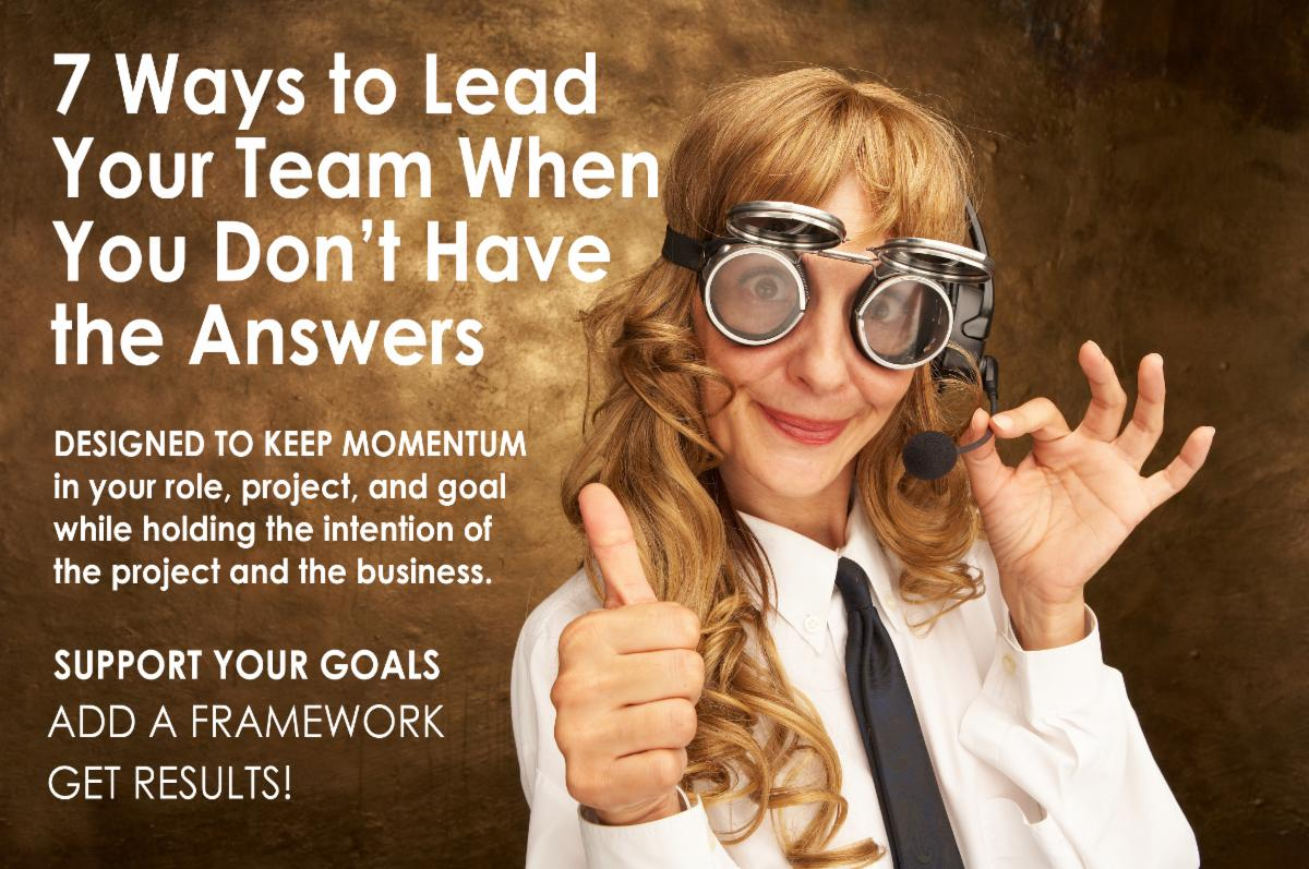 7 Ways to Lead Your Team When You Don't Have the Answers